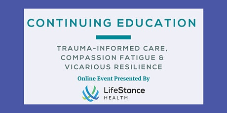 Trauma-Informed Care, Compassion Fatigue & Vicarious Resilience tickets