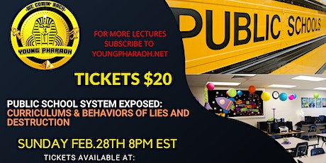 PUBLIC SCHOOL SYSTEM EXPOSED: CURRICULUMS & BEHAVIORS OF LIES & DESTRUCTION tickets