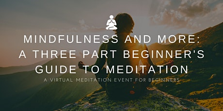 Mindfulness and More Part 3: A Three Part Beginner's Guide to Meditation tickets