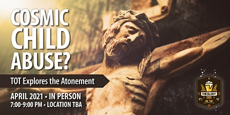 Cosmic Child Abuse?  Exploring the Atonement - Theology on Tap tickets