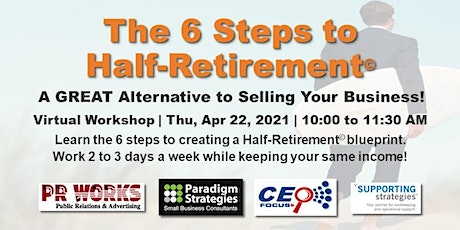 The 6 Steps to Half-Retirement - Don't Sell Your Business, Half-Retire! tickets
