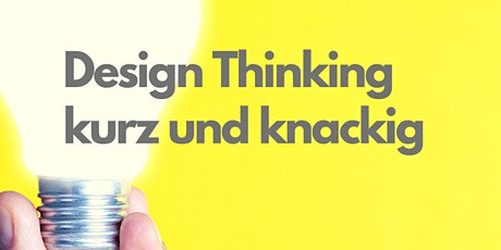Design Thinking kurz und knackig - Innovative und kreative Ideen entwickeln Tickets