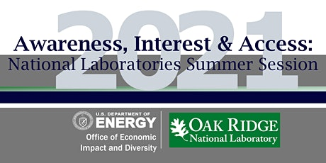 Awareness, Interest & Access: National Lab Summer Session with Oak Ridge tickets