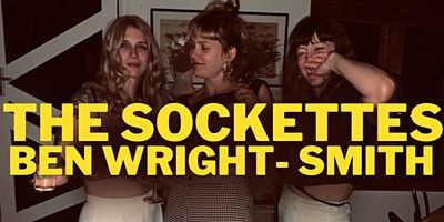 THE SOCKETTES + BEN WRIGHT-SMITH AND BAND