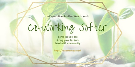 Co-Working Softer: Get things done while caring for you. tickets