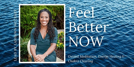 Feel Better NOW - Guided Meditation, Energy Healing & Chakra Clearing tickets