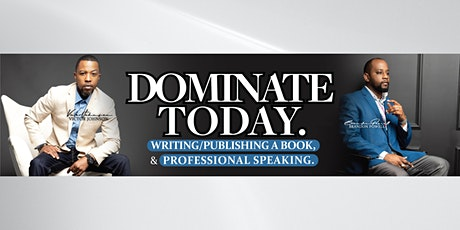 DOMINATE TODAY: WRITING/PUBLISHING A BOOK & PROFESSIONAL SPEAKING WEBINAR tickets