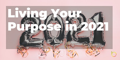 Living Your Purpose in 2021 tickets