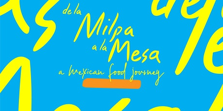 De la Milpa a la Mesa: a Mexican food journey tickets
