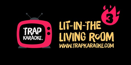 Trap Karaoke: Lit-In-The Living Room 3 billets
