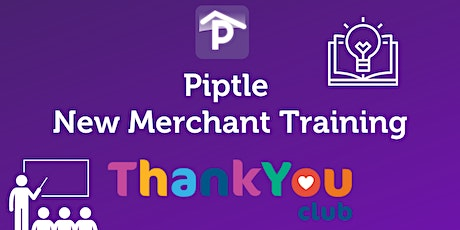 Piptle New Merchant Training with ThankYou Club tickets