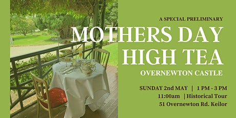 Preliminary MOTHERS DAY High Tea and Tour @Overnewton Castle tickets