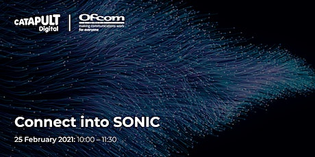 """Digital Catapult and Ofcom present the """"Connect into SONIC"""" webinar tickets"""