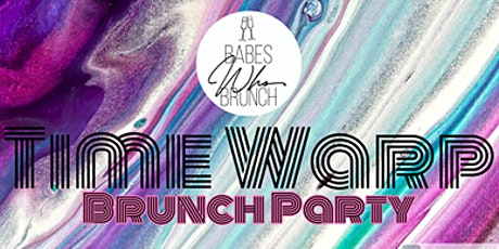 BABES WHO BRUNCH - TIME WARP BRUNCH PARTY tickets