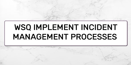 A-CERTS Training:WSQ Implement Incident Management Processes Run 108 tickets