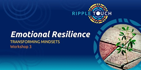 Emotional Resilience, Transforming Mindsets, Workshop 3 tickets