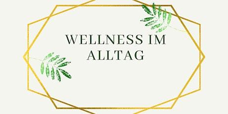 Wellness im Alltag Tickets