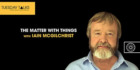 The Matter With Things | Dr Iain McGilchrist tickets