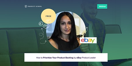 Webinar: How to Prioritize Your Product Backlog by eBay Product Leader tickets
