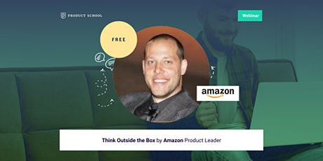 Webinar: Think Outside the Box by Amazon Product Leader tickets