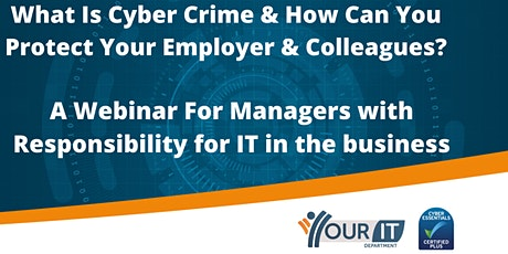 What Is Cyber Crime & How Can You Protect Your Employer & Colleagues? tickets