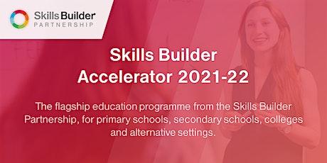 Skills Builder Accelerator - Free Information event 4 (Primary Schools) tickets