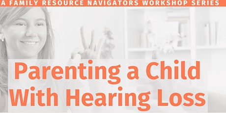 Parenting a Child with Hearing Loss (2 Part Series) tickets