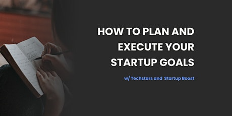 How to Plan and Execute your Startup Goals (w/ Techstars & Startup Boost) boletos