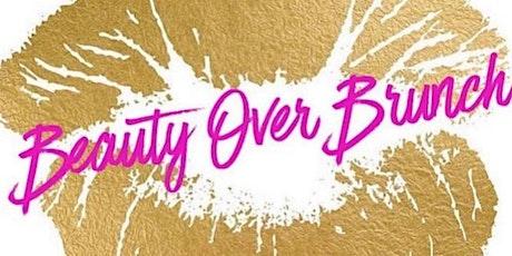 BEAUTY OVER BRUNCH 4TH ANNUAL WOMEN'S EMPOWERMENT BRUNCH tickets