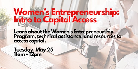 Women's Entrepreneurship Program: Intro to Capital Access, 5/25/2021 tickets