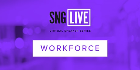 SNG Live Speaker Series: Workforce 2021 tickets