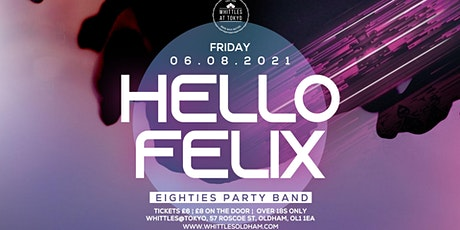 HELLO FELIX  - 80'S COVERS BAND tickets