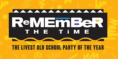 REMEMBER THE TIME • THE LIVEST OLD SCHOOL PARTY OF THE YEAR tickets