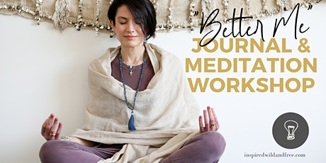 Better Me - Journal & Meditation Workshop tickets