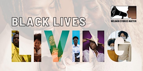 Melanin Stories Matter: Black Lives Living tickets