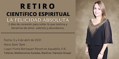 LA FELICIDAD ABSOLUTA- Retiro Científico Espiritual tickets