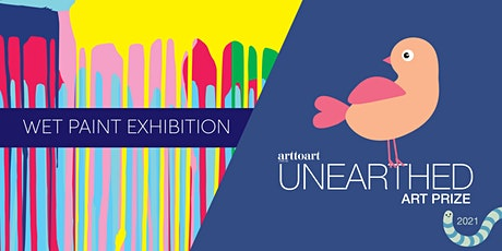 Wet Paint +  Unearthed Art Prize Exhibition Weekends tickets