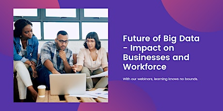 [Free Webinar] Future of Big Data - Impact on Businesses and Workforce tickets