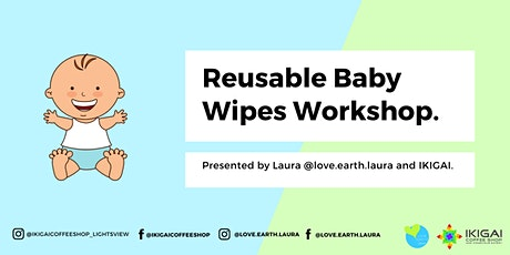 REUSABLE BABY WIPES WORKSHOP PRESENTED BY IKIGAI AND @LOVE.EARTH.LAURA tickets