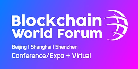 Blockchain World Forum | Shenzhen | Conference/Expo + Virtual tickets