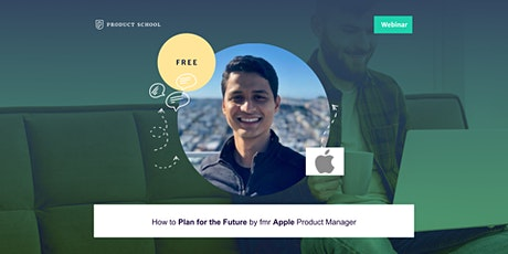 Webinar: How to Plan for the Future by fmr Apple Product Manager tickets