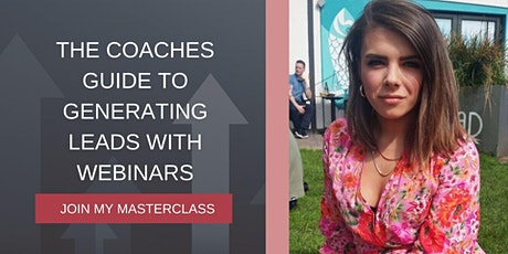 The Coaches Guide To Generating Leads With Webinars tickets