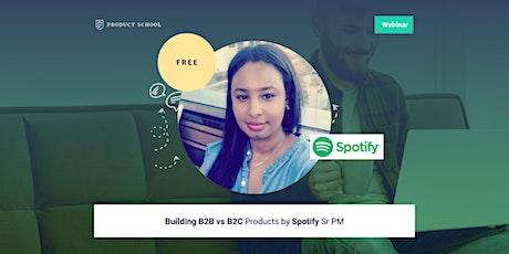 Webinar: Building B2B vs B2C Products by Spotify Sr PM biglietti