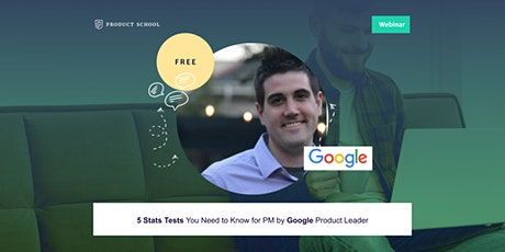 Webinar: 5 Stats Tests You Need to Know for PM by Google Product Leader tickets