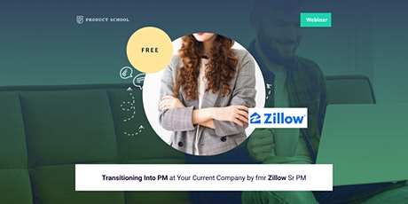 Webinar: Transitioning Into PM at Your Current Company by fmr Zillow Sr PM tickets