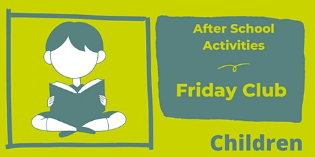 After School Activities - The Friday Club tickets