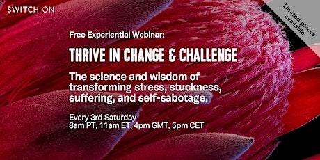 Free Experiential Webinar: Thrive In Change & Challenge tickets