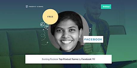 Webinar: Building Rockstar Top Product Teams by Facebook PM Tickets