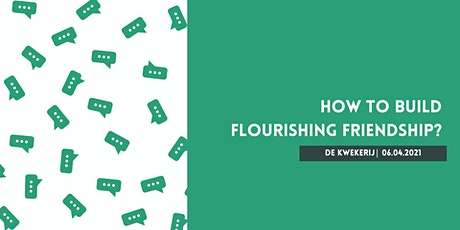 Flourishing Class: How to build flourishing friendships? tickets