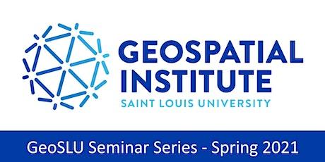 GeoSLU Seminar Series - Spring 2021 - Session #4 tickets
